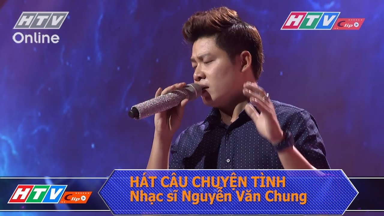HÁT CÂU CHUYỆN TÌNH Nguyễn Văn Chung