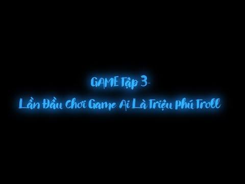 GAME Tập 3- Lần Đầu Chơi Game Ai Là Triệu Phú Troll