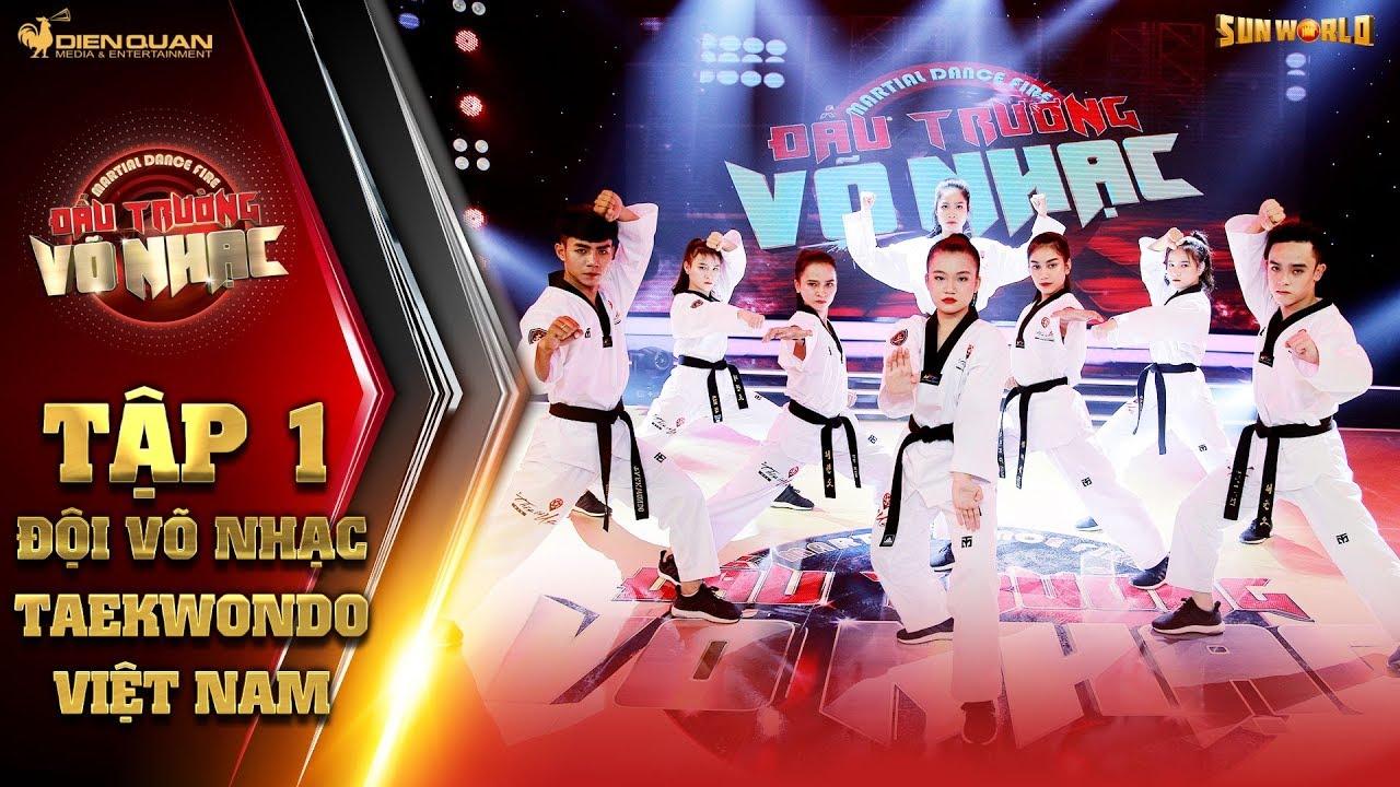 Đấu trường võ nhạc | tập 1: đội Võ Nhạc Taekwondo Việt Nam xuất sắc chinh phục Minh Tú, Gemma Nguyễn