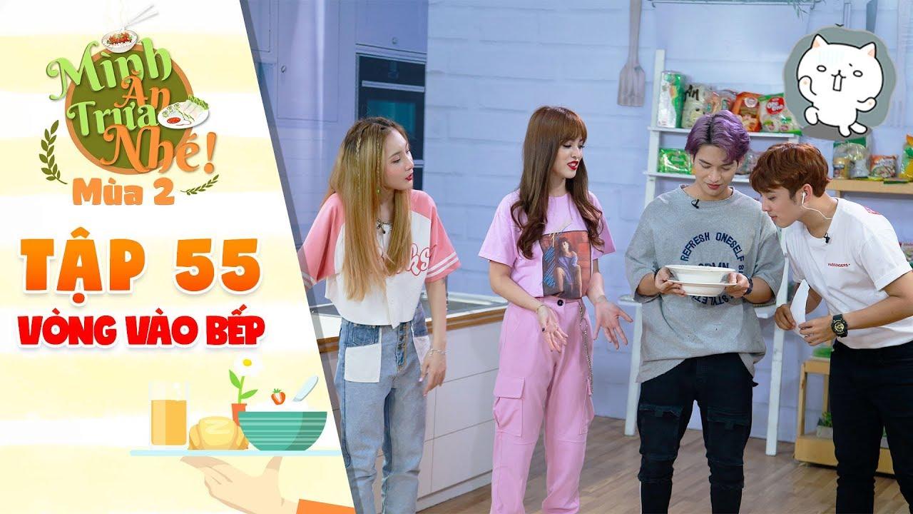 """Mình ăn trưa nhé 2   Tập 55 vòng 3: Him Phạm """"bó gối"""" khi Annie LipB, Yong Anh trổ tài vào bếp"""