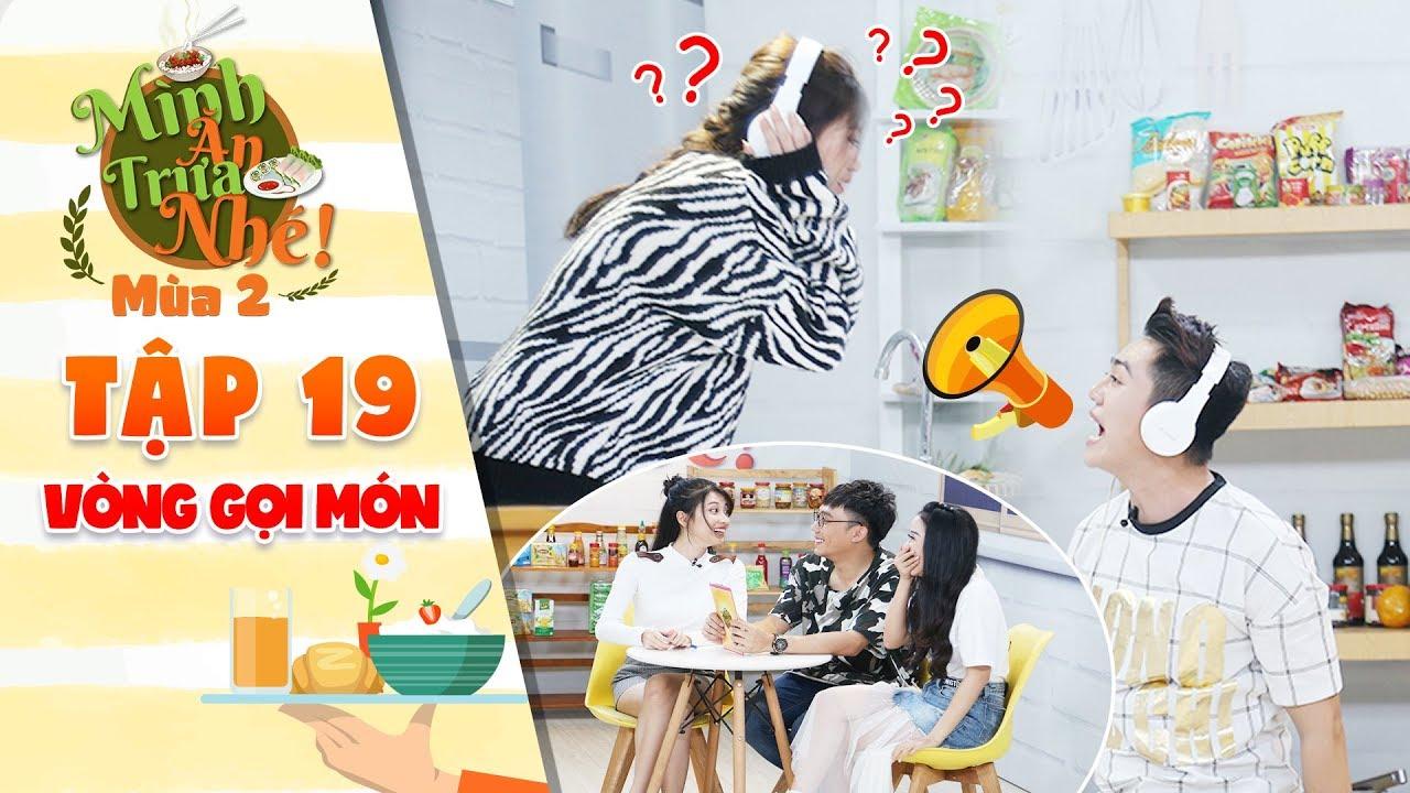 """Mình ăn trưa nhé 2 Tập 19 vòng 2:Lu Dương, Ngọc Chanh lên bờ xuống ruộng với dàn tam ca """"phim cấp 3"""""""