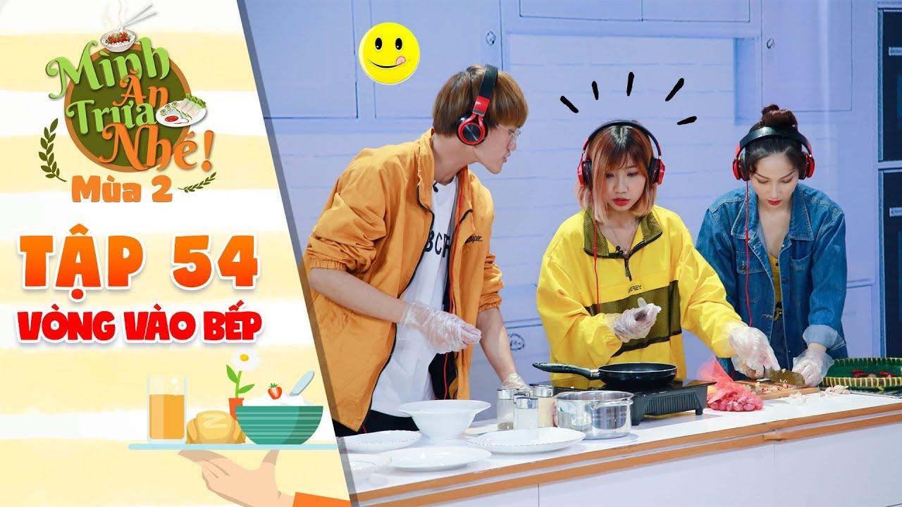 Mình ăn trưa nhé 2 Tập 47 vòng 3: Trai đẹp Thanh Tú, Quỳnh Lý trổ tài vào bếp khiến fangirl trầm trồ