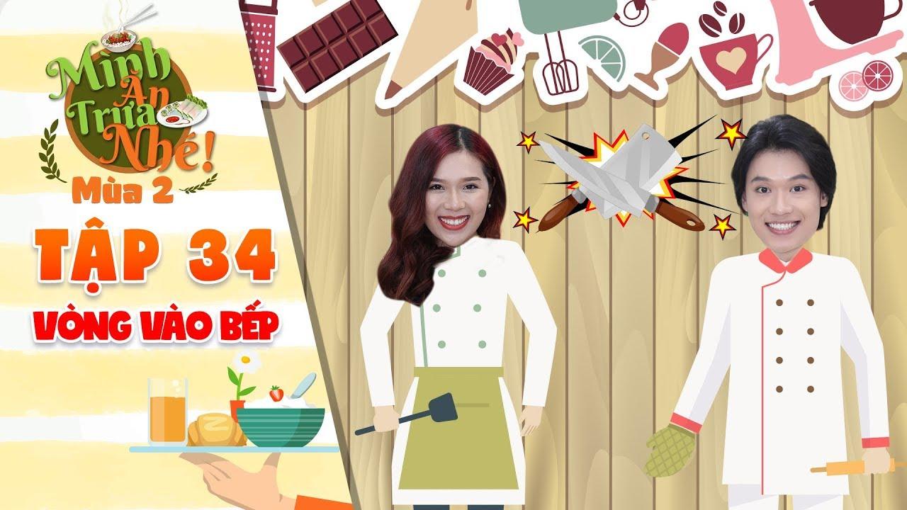 """Mình ăn trưa nhé 2 Tập 34 vòng 3: Khi Kiều Oanh vào bếp và cái kết Quang Trung muốn """"phang dép"""""""