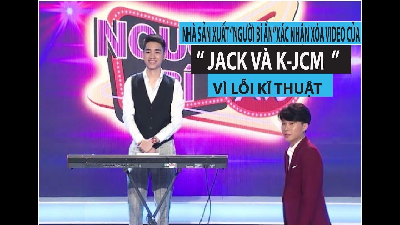 """Nhà sản xuất """"Người bí ẩn"""" xác nhận xoá video của Jack và K-ICM vì lỗi kĩ thuật"""