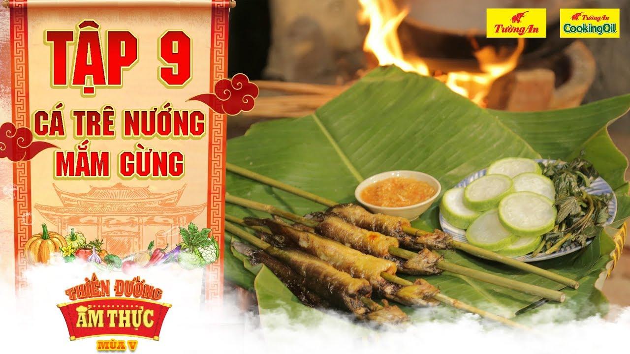 Thiên đường ẩm thực 5 | Tập 9: Cá trê nướng mắm gừng | Món ngon quê nhà