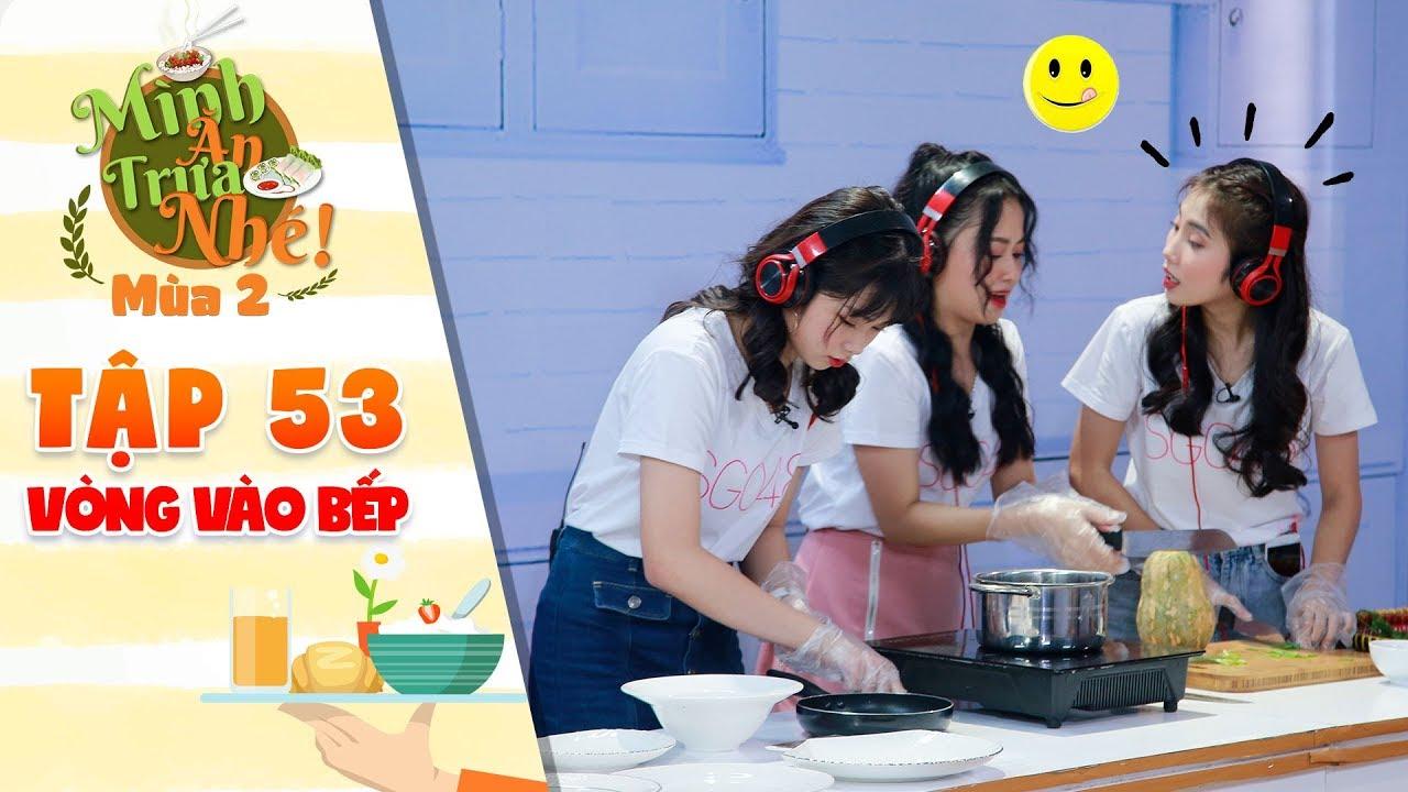 """Mình ăn trưa nhé 2  Tập 53 vòng 3: Him Phạm ngạc nhiên trước tài nấu bếp """"siêu đỉnh' của Anna"""