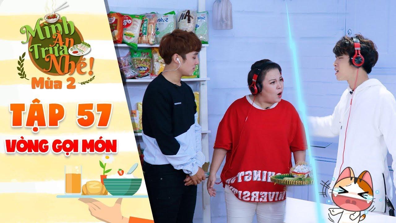 Mình ăn trưa nhé 2   Tập 57 vòng 2: Lê Trang đơ người với độ hài hước vô biên của Acy Xuân Tài