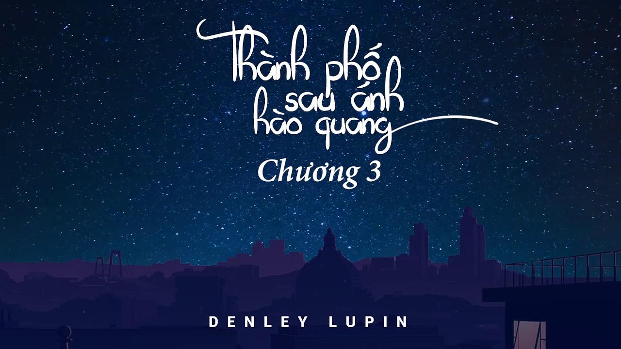 Thành phố sau ánh hào quang - Chương 3 l Denley Lupin l Audiobook VTC Now
