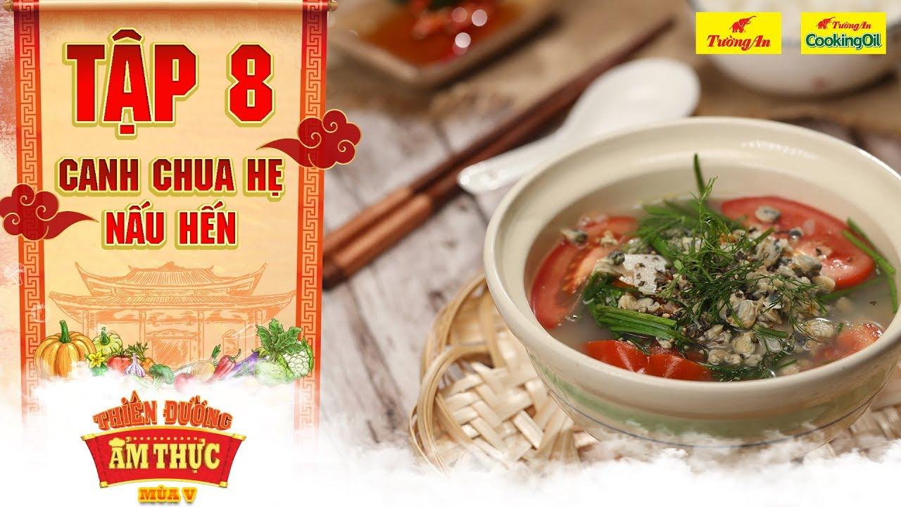 Thiên đường ẩm thực 5 | Tập 8: Canh chua hẹ nấu hến | Canxi