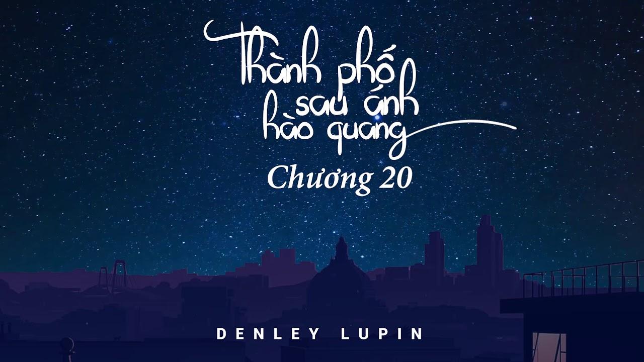 Thành phố sau ánh hào quang - Chương 20 l Denley Lupin l Audiobook VTC Now
