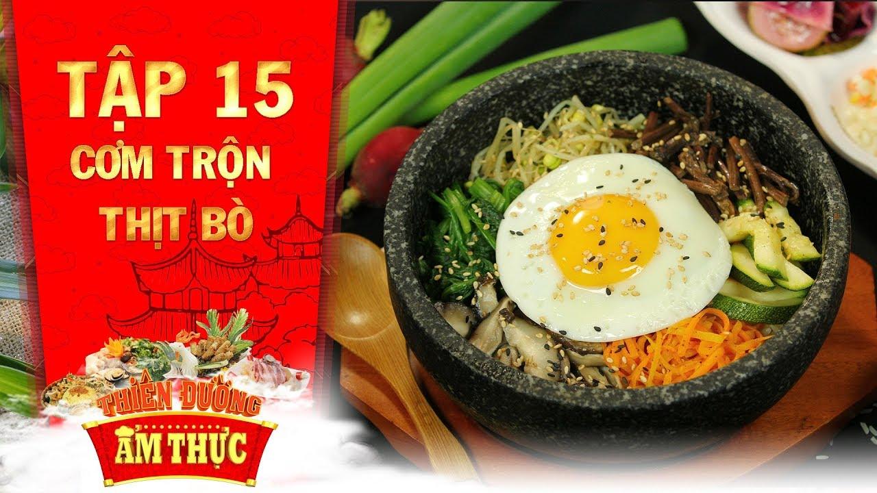 Thiên đường ẩm thực 3 | Tập 15: Cơm trộn thịt bò | Tinh hoa ẩm thực phương Đông