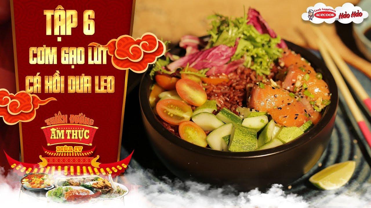 Thiên đường ẩm thực 4 | Tập 6 : Cơm gạo lứt cá hồi dưa leo | Giảm cân khỏe mạnh
