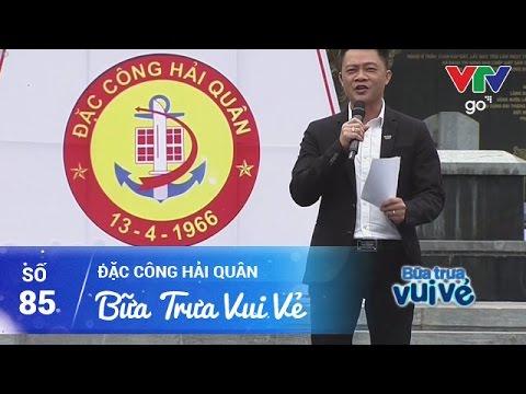 BỮA TRƯA VUI VẺ SỐ 85 | CÁC CHIẾN SĨ ĐẶC CÔNG HẢI QUÂN | 13/04/2017 | VTV GO