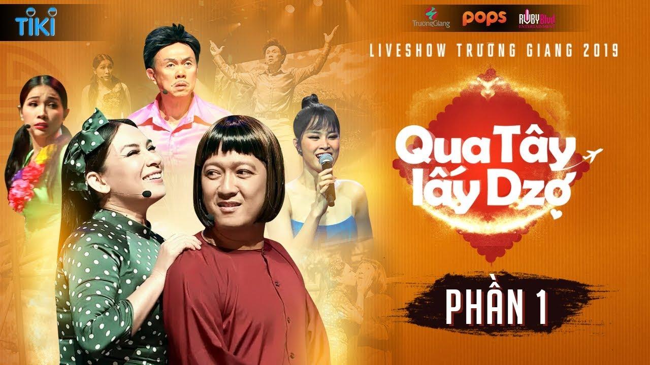 Qua Tây Lấy Dzợ - Phần 1 | Liveshow Trường Giang 2019 | Phi Nhung, Chí Tài, Khả Như, Đông Nhi