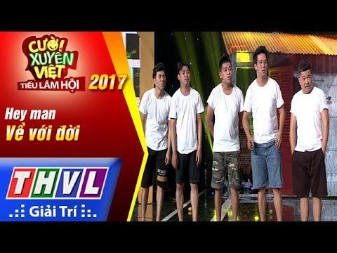 THVL | Cười xuyên Việt – Tiếu lâm hội 2017: Tập 2[2]: Về với đời - Hey Man