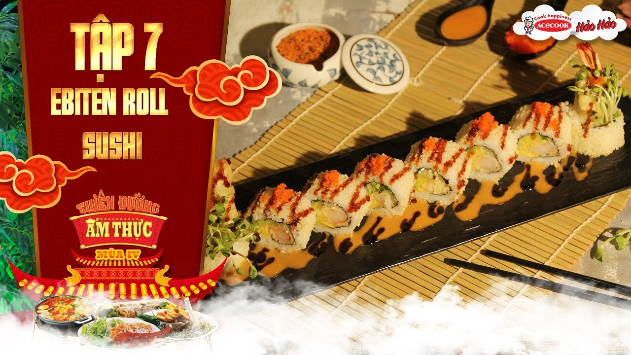 Thiên đường ẩm thực 4 | Tập 7 : Ebiten Roll Sushi | Ngũ vị