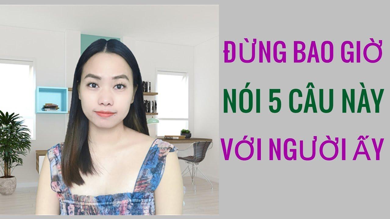 5 Câu nói khiến người ấy chán ghét và lạnh nhạt với bạn- Toàn Nguyễn