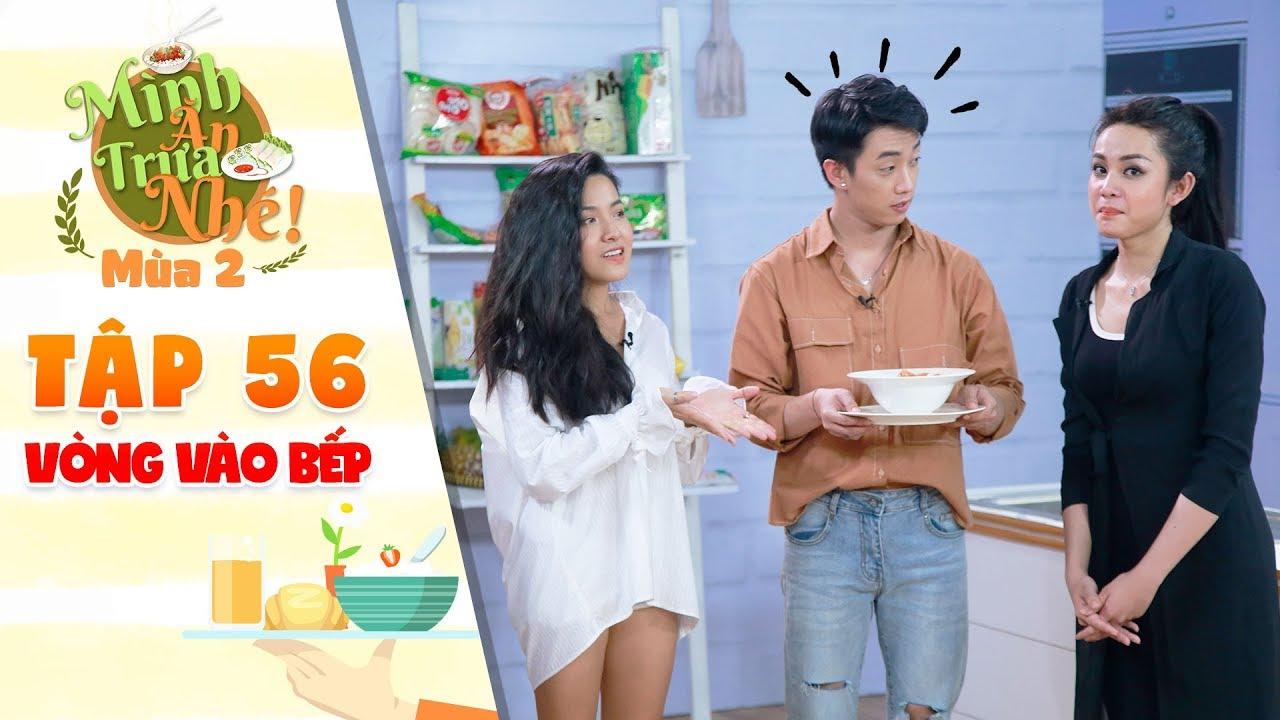 Mình ăn trưa nhé 2   Tập 56 vòng 3: Him Phạm, An Duy cạn lời với tài vào bếp của Lương Trung Kiên