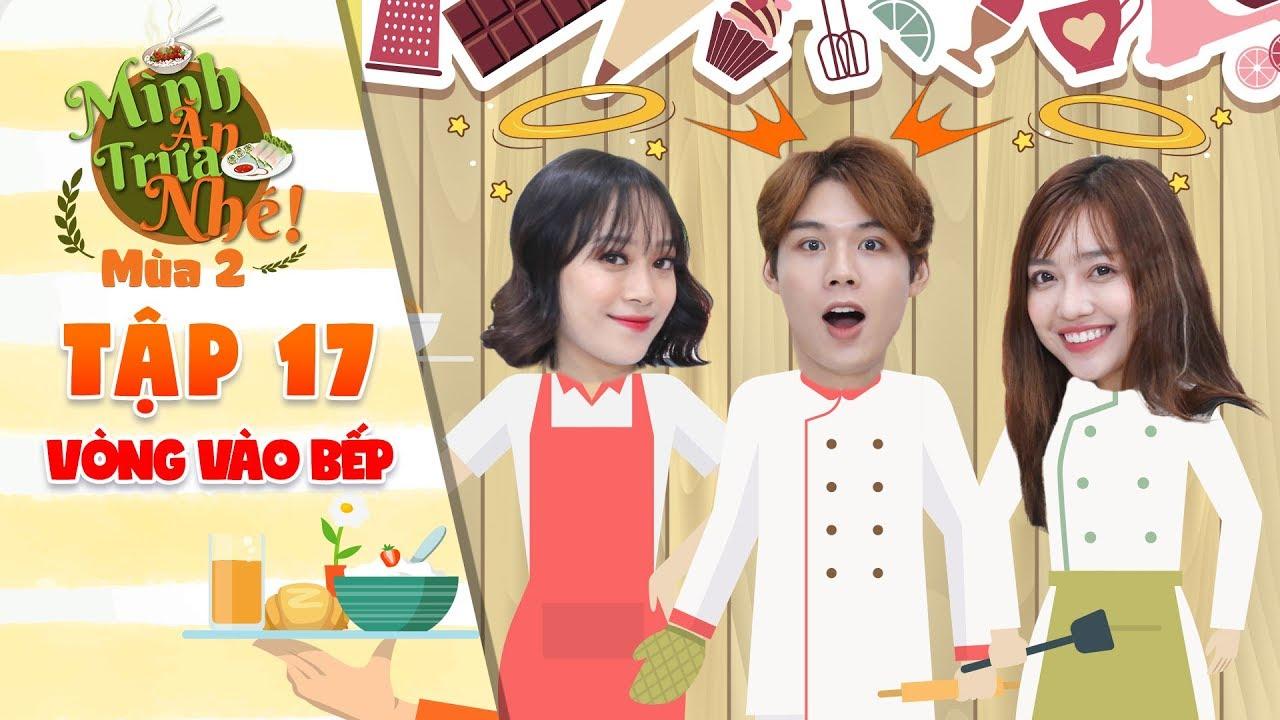 Mình ăn trưa nhé 2 Tập 17 vòng 3: Rosy, Yori Lip B trổ tài nấu ăn kinh dị khiến Lục Huy Uni5 bất mãn