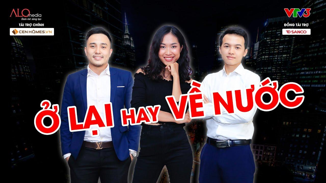 Cơ Hội Cho Ai | Lí do bất ngờ du học sinh trở về Việt Nam làm việc