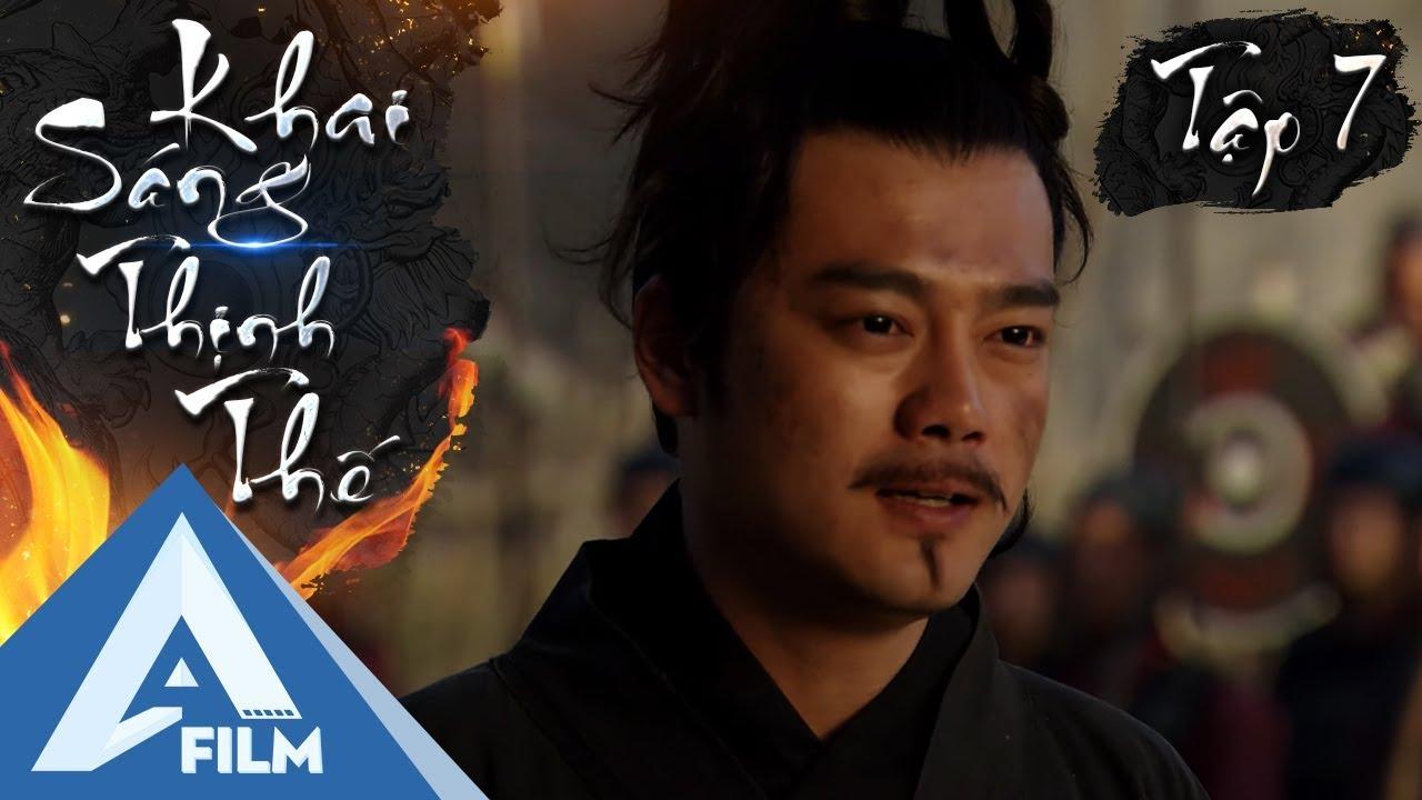Phim Hành Động Cổ Trang Hay Nhẩt - Khai Sáng Thịnh Thế Tập 7 | AFILM