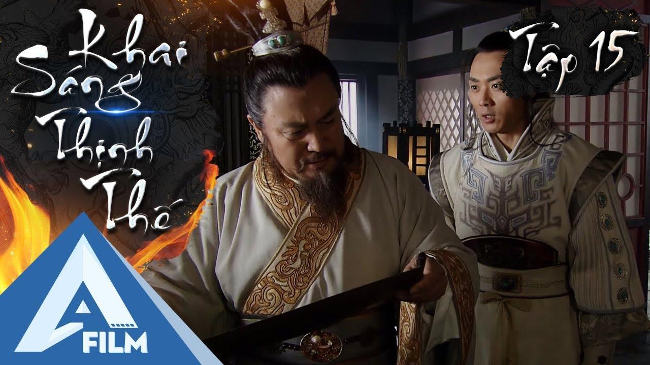 Phim Hành Động Cổ Trang Hay Nhẩt - Khai Sáng Thịnh Thế Tập 15 | AFILM