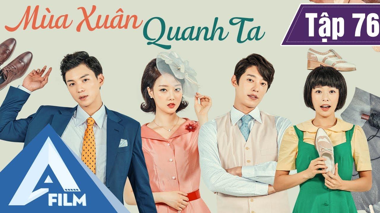 Phim Hàn Quốc Cảm Động - MÙA XUÂN QUANH TA TẬP 76 (Lồng Tiếng) - Phim Tình Cảm Tâm Lý Hay | A FILM