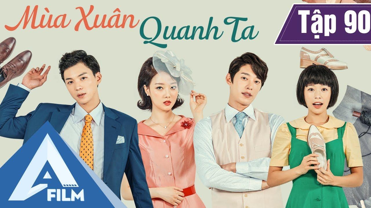 Phim Hàn Quốc Cảm Động - MÙA XUÂN QUANH TA TẬP 90 (Lồng Tiếng) - Phim Tình Cảm Tâm Lý Hay | A FILM