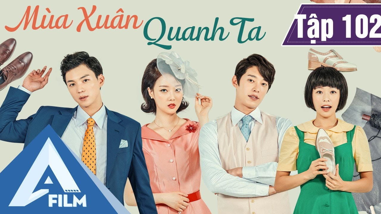 Phim Hàn Quốc Cảm Động - MÙA XUÂN QUANH TA TẬP 102 (Lồng Tiếng) - Phim Tình Cảm Tâm Lý Hay | A FILM