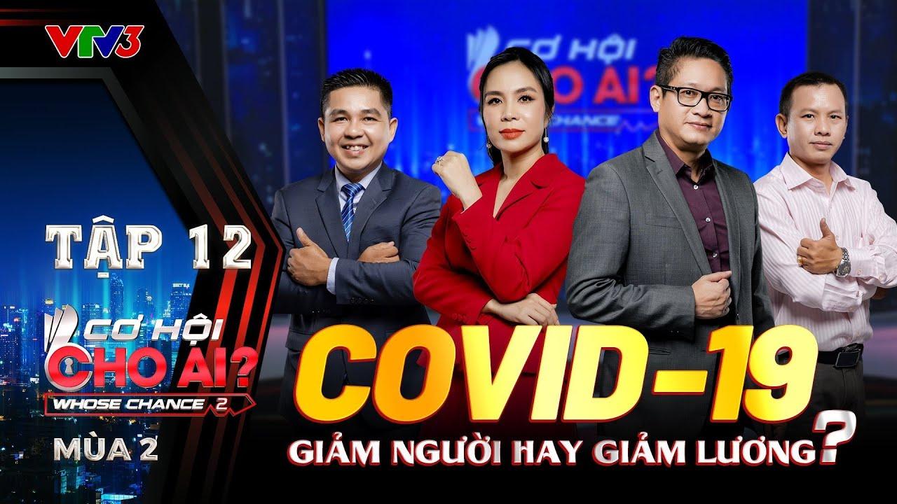 Cơ Hội Cho Ai Mùa 2 | Tập 12 Full: Ứng viên bị Sếp bác bỏ liên tục vì cách giảm lương thời Covid?