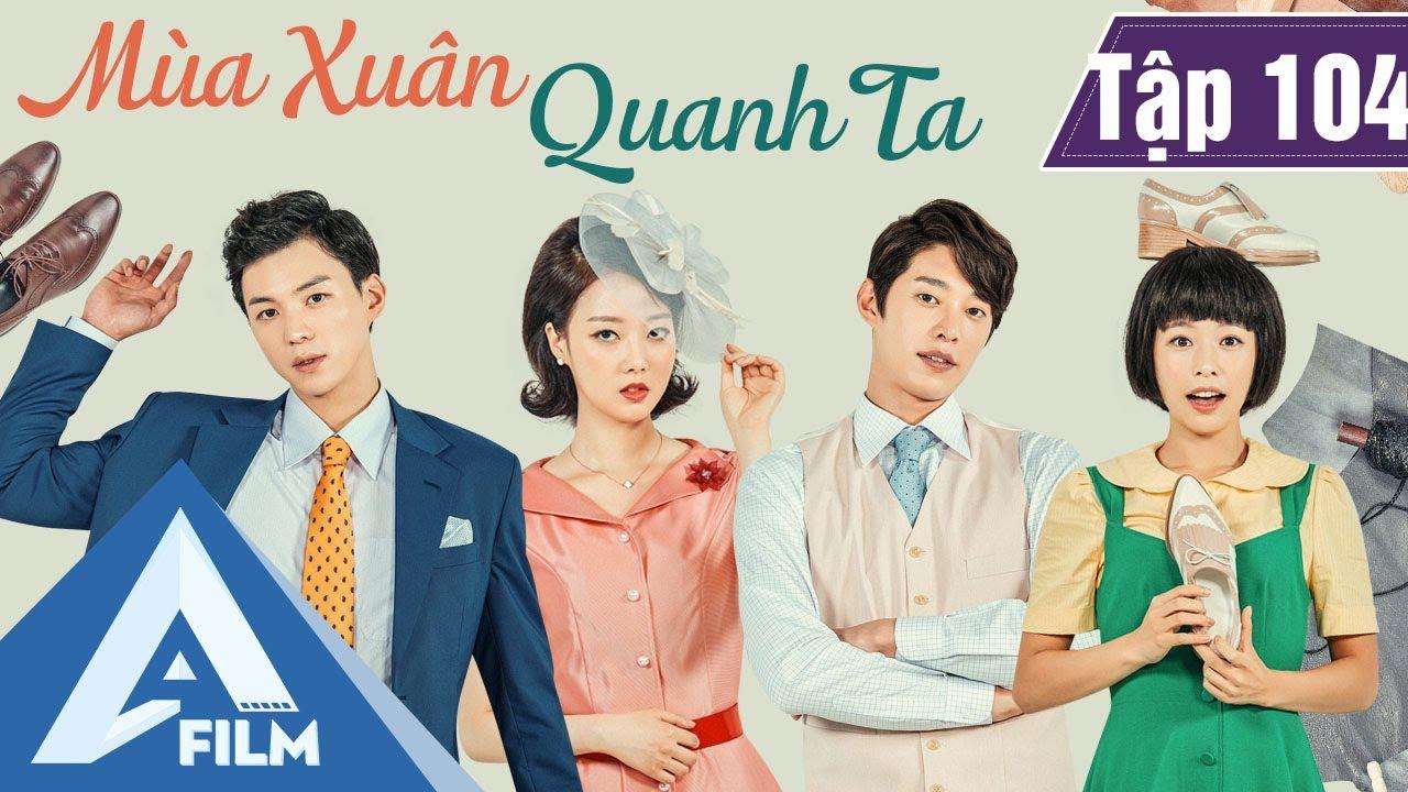 Phim Hàn Quốc Cảm Động - MÙA XUÂN QUANH TA TẬP 104 (Lồng Tiếng) - Phim Tình Cảm Tâm Lý Hay | A FILM