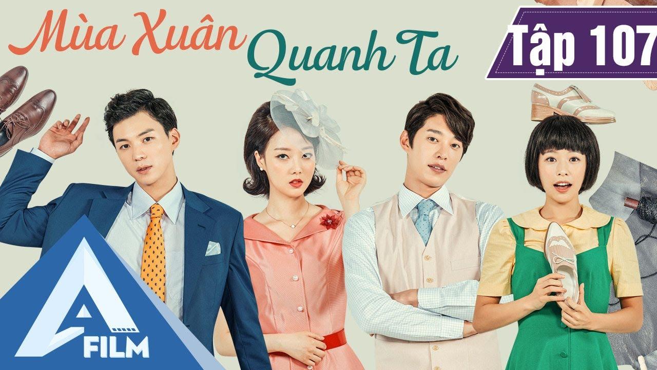 Phim Hàn Quốc Cảm Động - MÙA XUÂN QUANH TA TẬP 107 (Lồng Tiếng) - Phim Tình Cảm Tâm Lý Hay | A FILM