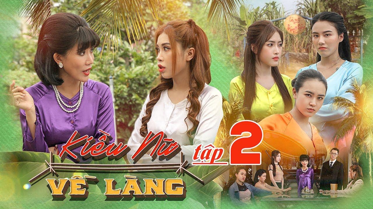 KIỀU NỮ VỀ LÀNG | TẬP 2 : Hot Girl Sài Thành Bị Bà Cô Hành | Phim Hài Tết Ghiền Mì Gõ