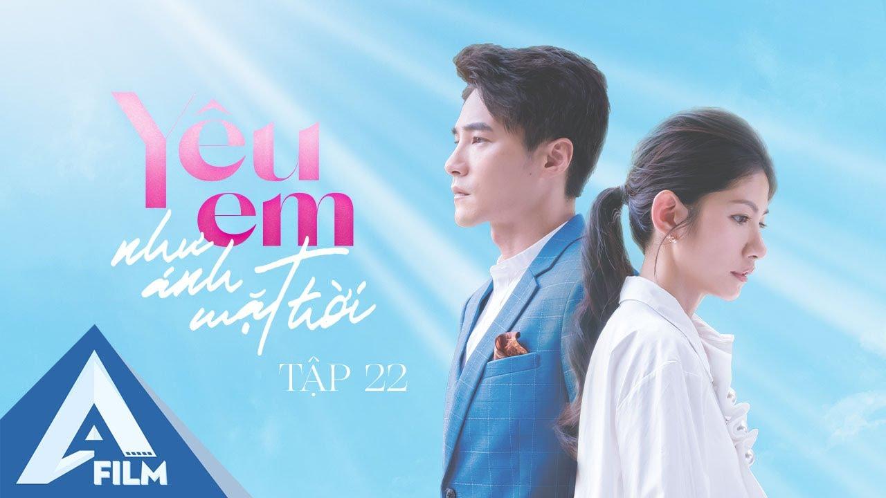 Phim Tình Cảm Đài Loan Hay Nhất 2021 - Yêu Em Như Ánh Mặt Trời Tập 22 ( Thuyết Minh) | AFILM