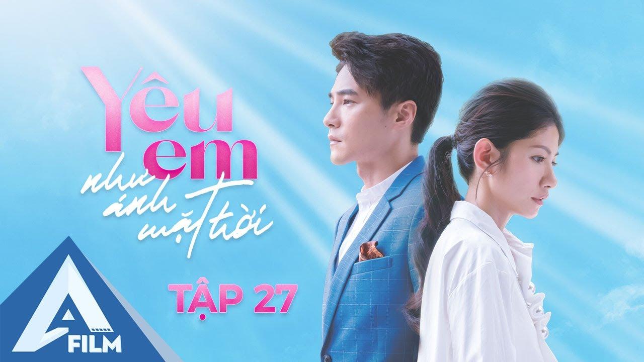 Phim Tình Cảm Đài Loan Hay Nhất 2021 - Yêu Em Như Ánh Mặt Trời Tập 27 ( Thuyết Minh) | AFILM