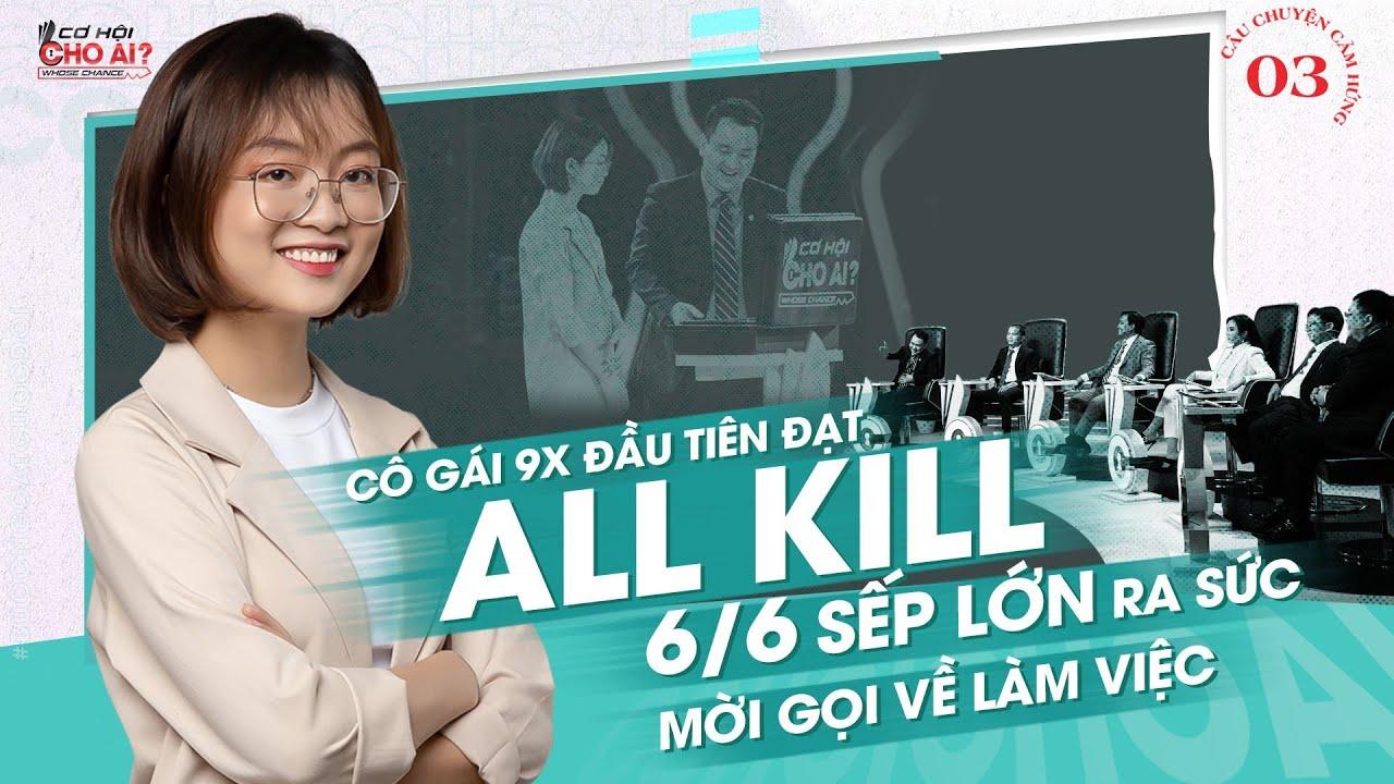 Cơ Hội Cho Ai Mùa 2 | Cô gái 9x lập kỷ lục người đầu tiên đạt ALL KILL, nhận lương khủng
