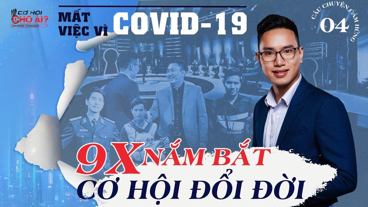 Cơ Hội Cho Ai Mùa 2 | Mất việc vì Covid-19,  9x nắm bắt cơ hội nhận việc hấp dẫn lương khủng